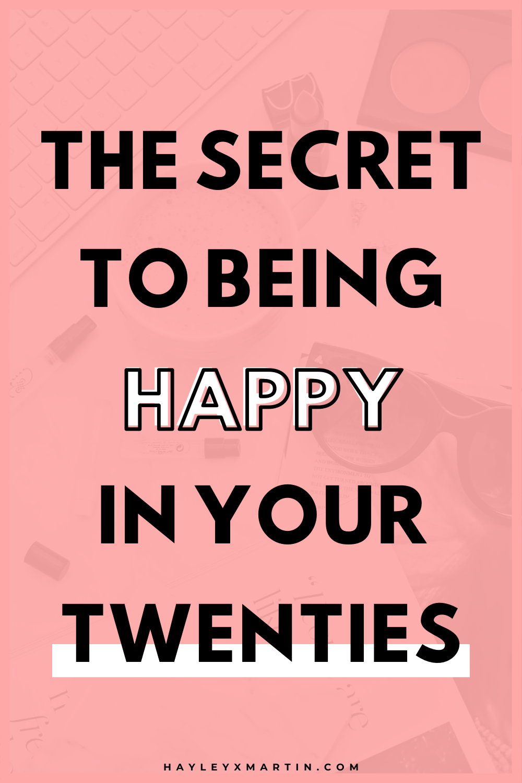 THE SECRET TO BEING HAPPY IN YOUR TWENTIES | HAYLEYXMARTIN