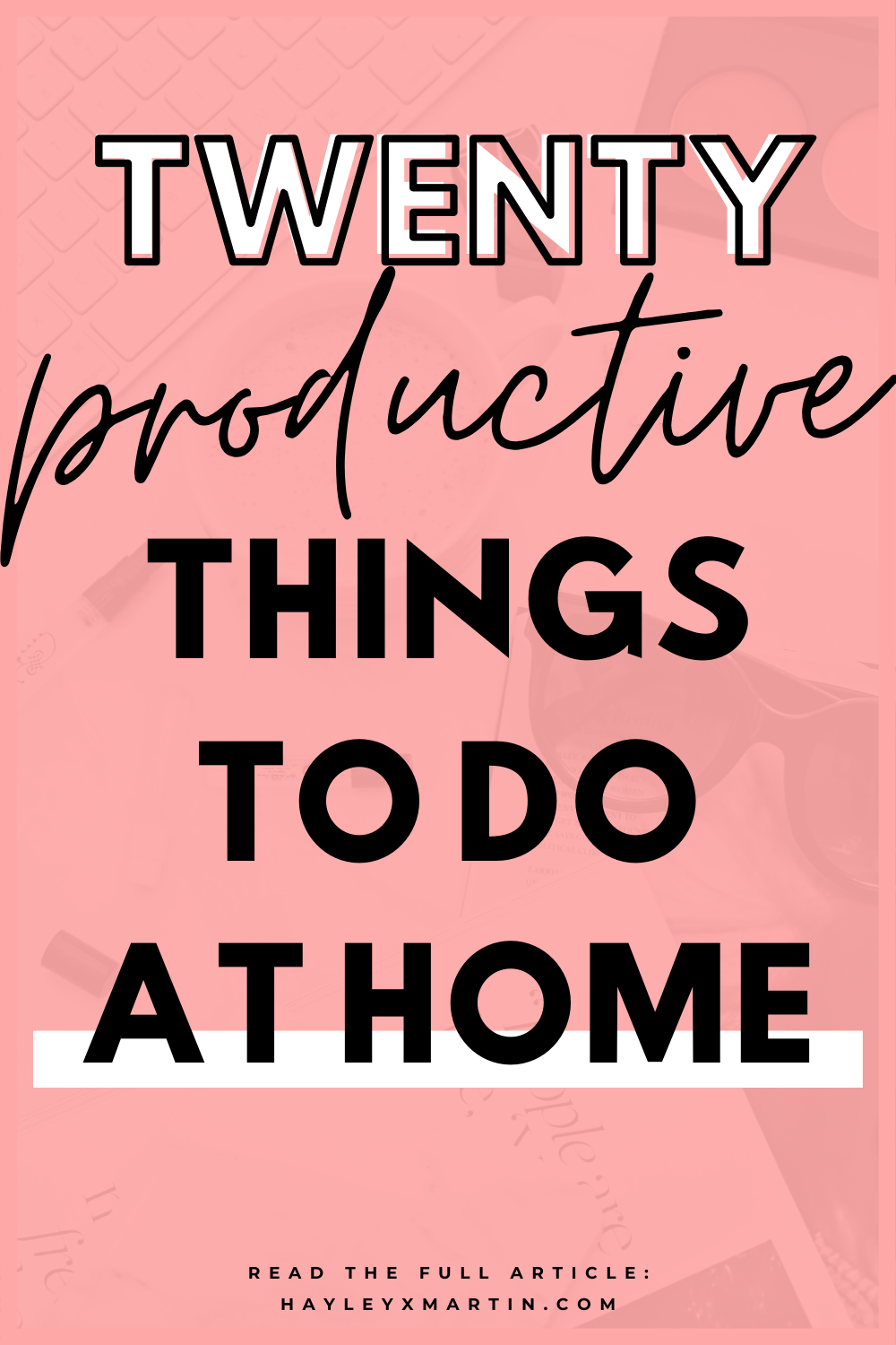 TWENTY PRODUCTIVE THINGS TO DO AT HOME | HAYLEYXMARTIN