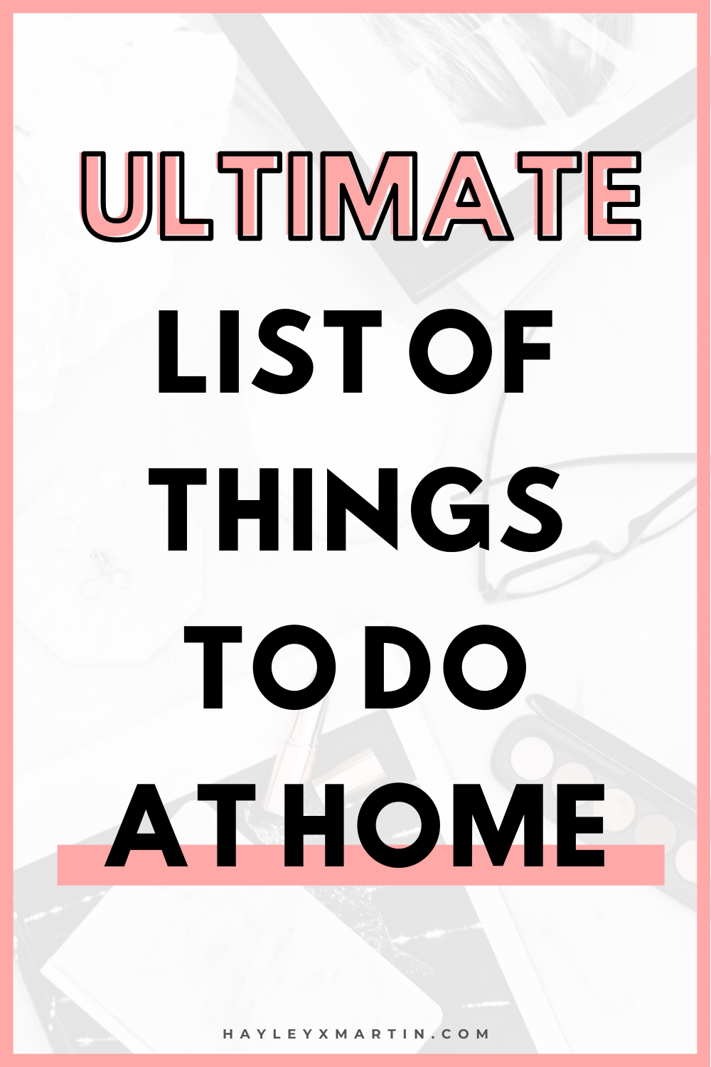 ULTIMATE LIST OF THINGS TO DO AT HOME | HAYLEYXMARTIN