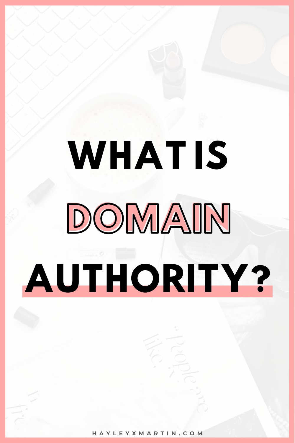 WHAT IS DOMAIN AUTHORITY | HAYLEYXMARTIN