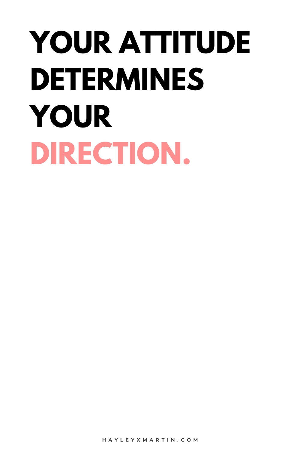 YOUR ATTITUDE DETERMINES YOUR DIRECTION. | HAYLEYXMARTIN.COM