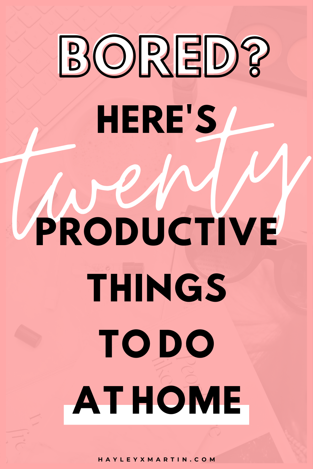 bored? here's twenty productive things to do at home | hayleyxmartin