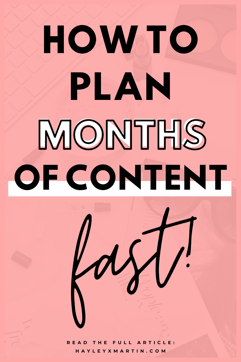 HOW TO PLAN MONTHS OF CONTENT, FAST | HAYLEYXMARTIN