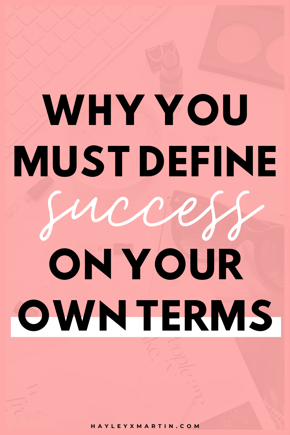 why you msut define success on  your own terms | hayleyxmartin