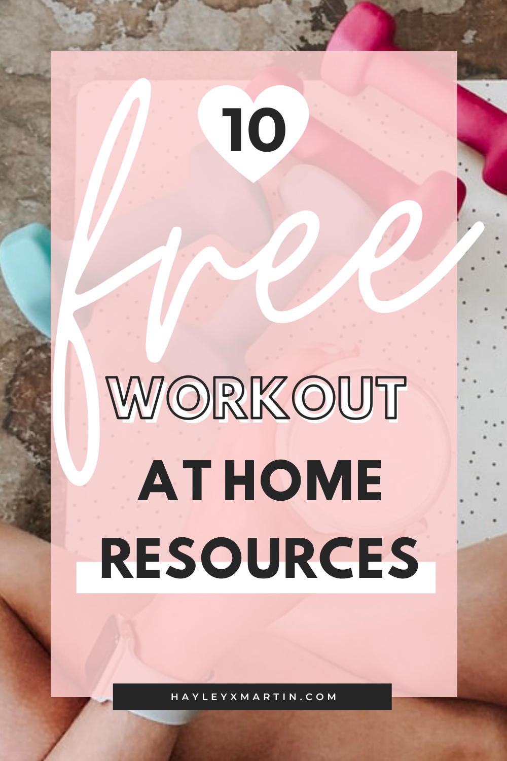 10 FREE WORKOUT AT HOME RESOURCES | HAYLEYXMARTIN