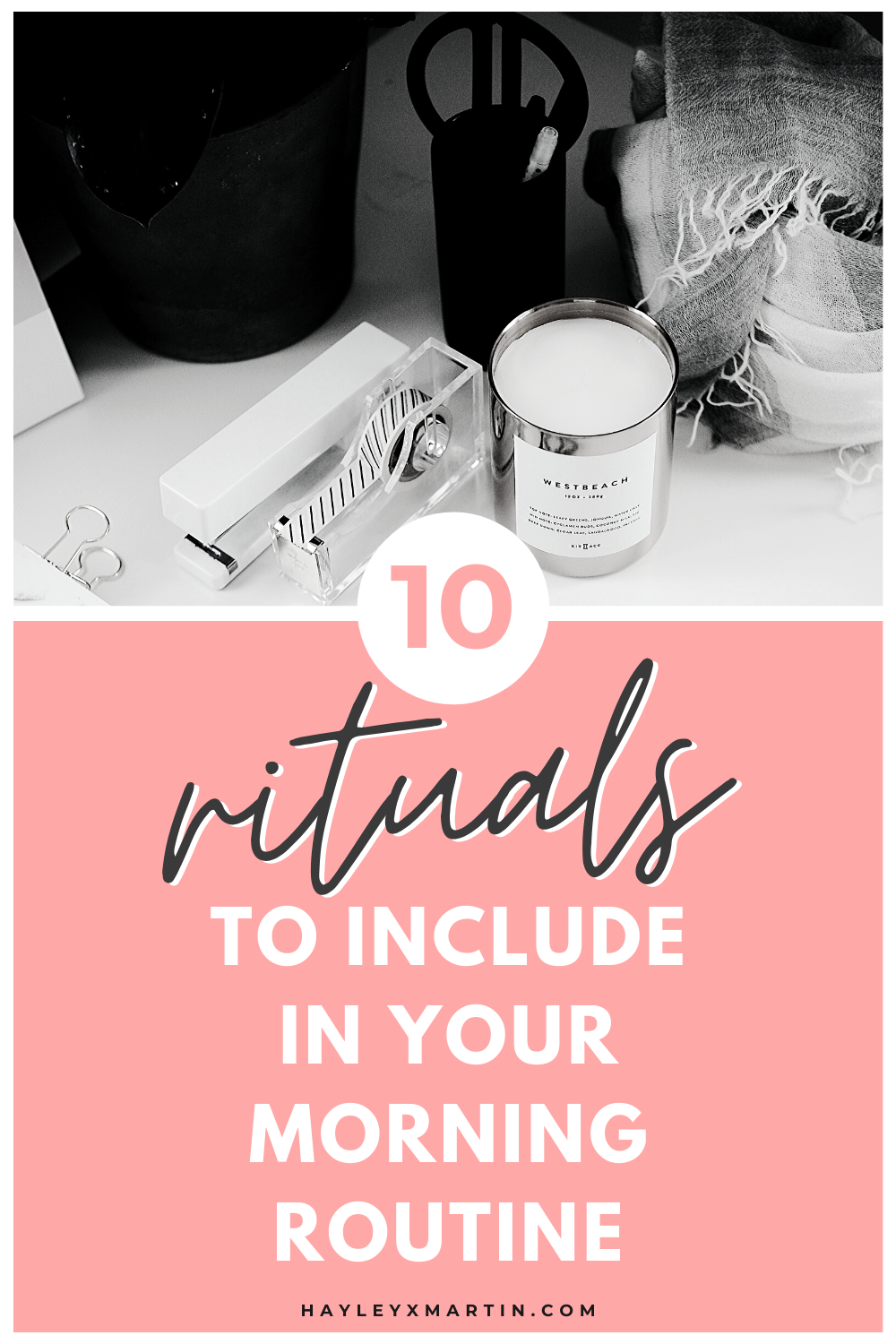 10 rituals to include in your morning routine for a positive day | hayleyxmartin