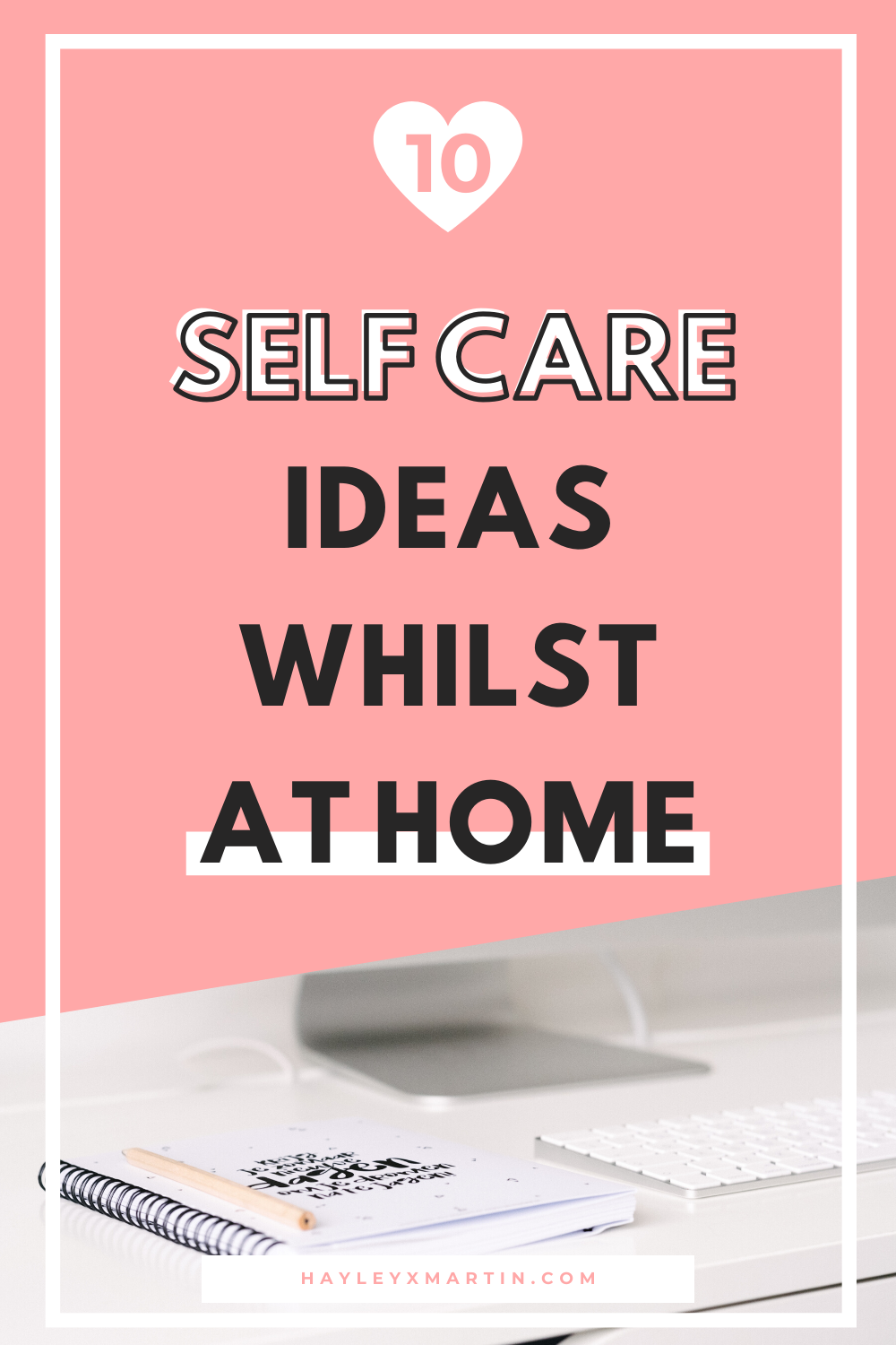 10 self care ideas whilst at home | hayleyxmartin