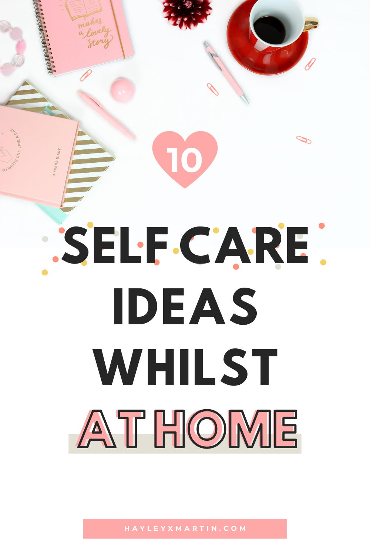10 SELF CARE IDEAS WHILST ON LOCKDOWN | HAYLEYXMARTIN