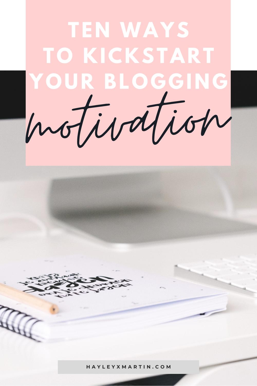 10 ways to kickstart your blogging motivation | hayleyxmartin