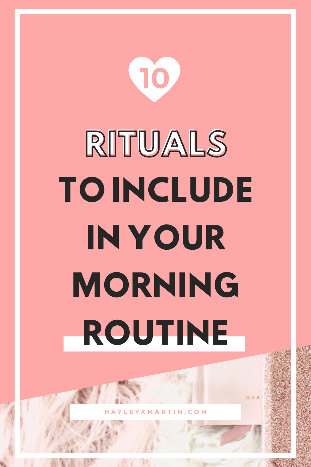10 rituals to include in your morning routine | hayleyxmartin