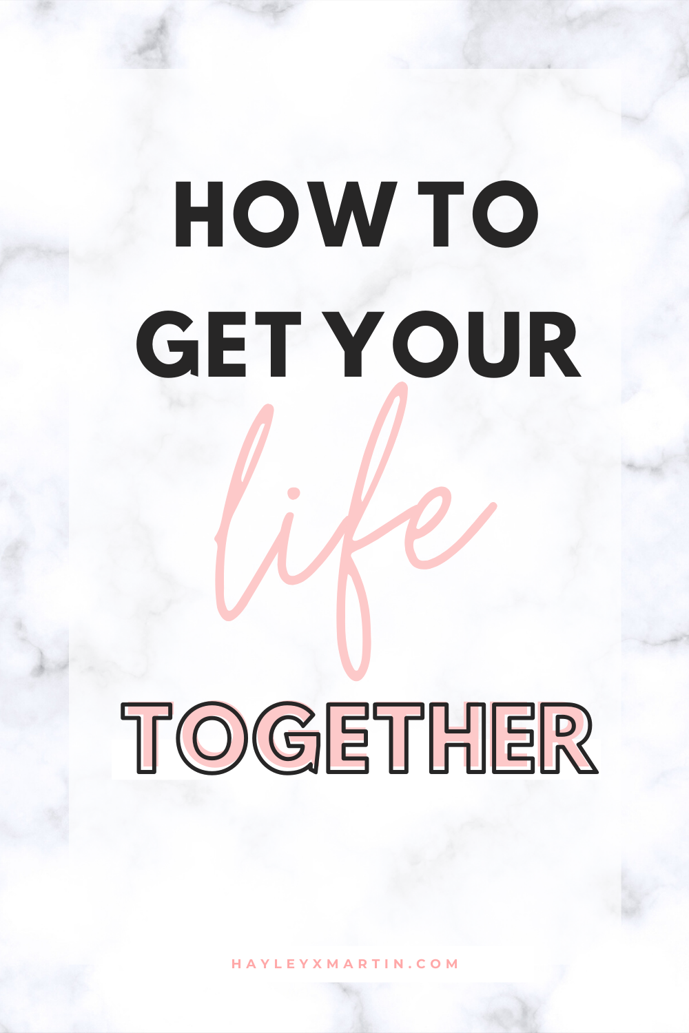HOW TO GET YOUR LIFE TOGETHER | HAYLEYXMARTIN