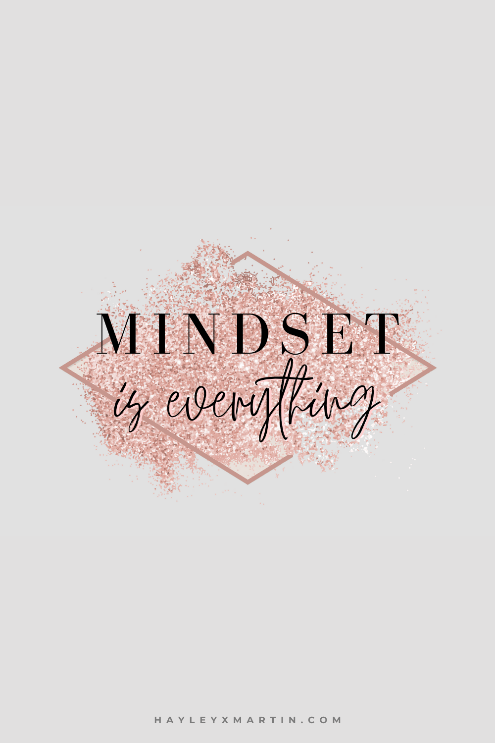 MINDSET IS EVERYTHING | HAYLEYXMARTIN