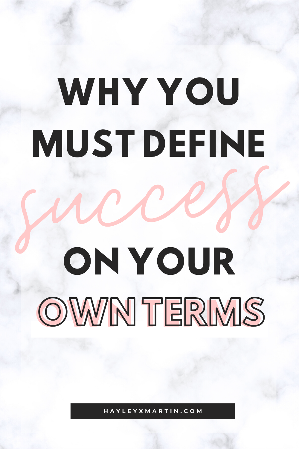 WHY YOU MUST DEFINE SUCCESS ON YOUR OWN TERMS | HAYLEYXMARTIN