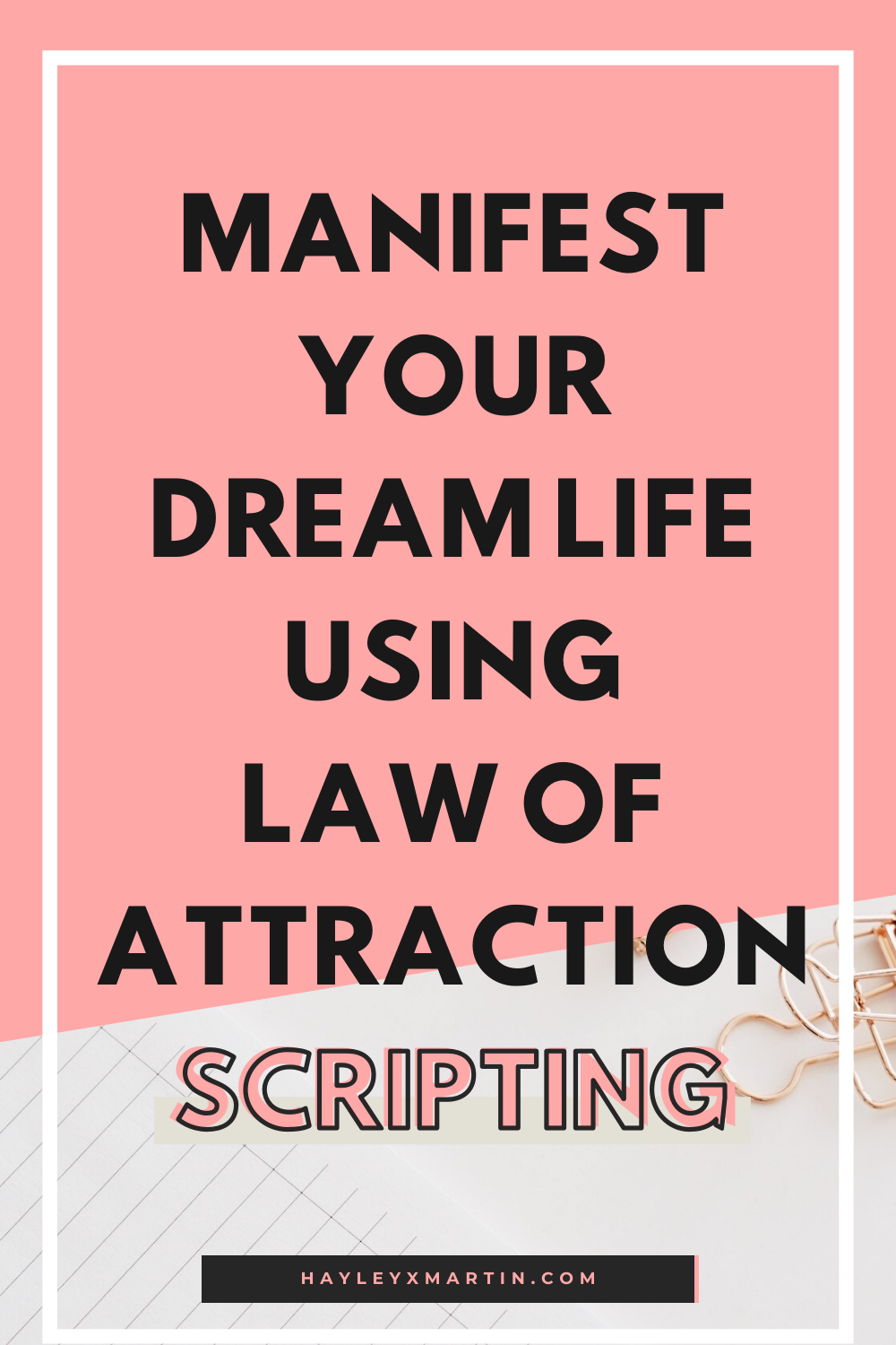 MANIFEST YOUR DREAM LIFE USING LAW OF ATTRACTION | HAYLEYXMARTIN