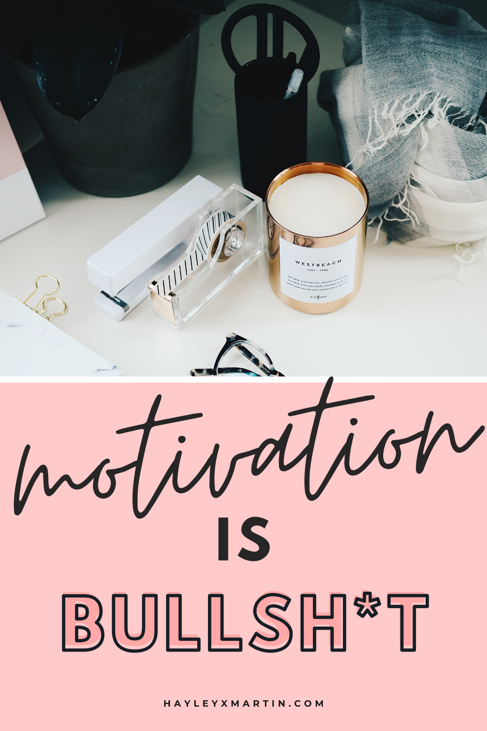 motivation is bullsh*t | hayleyxmartin