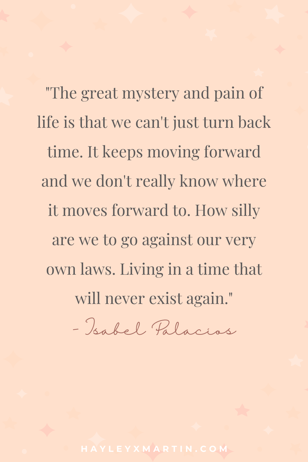 living in a time that will never exist again - isabel palacios - hayleyxmartin.com