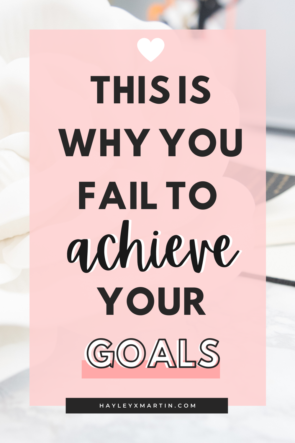 THIS IS WHY YOU FAIL TO ACHIEVE YOUR GOALS | HAYLEYXMARTIN