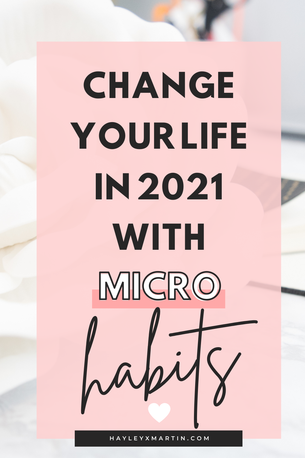 CHANGE YOUR LIFE IN 2021 WITH MICRO HABITS | HAYLEYXMARTIN